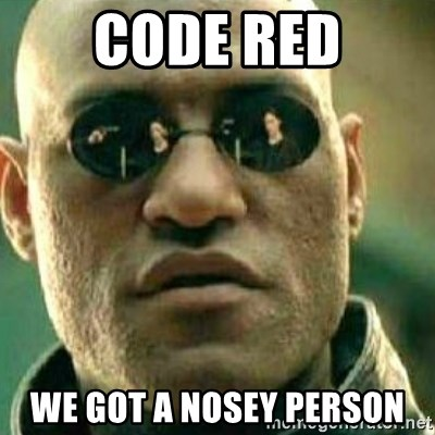 CODE RED WE Got A nOSEY PERSON - What If I Told You | Meme
