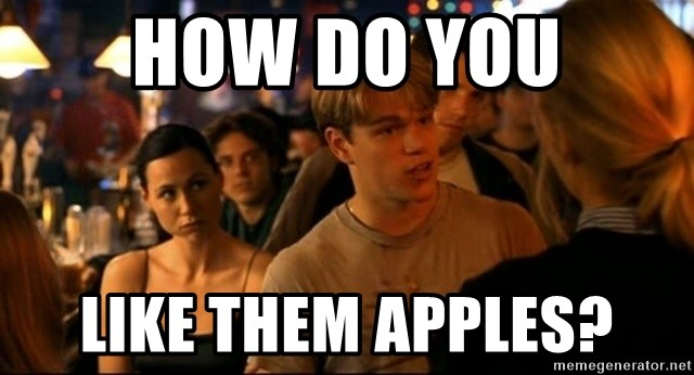 How Do You Like Them Apples Good Will Hunting Meme Generator