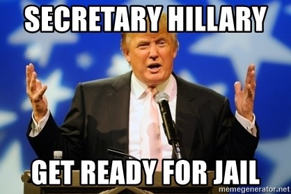 Trump Logic - Secretary HIllary    Get ready for jail