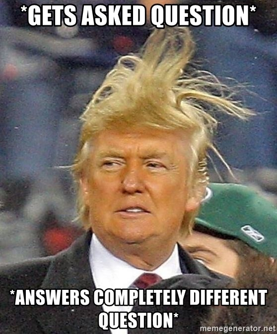 Donald Trump wild hair - *Gets asked question* *answers completely different question*
