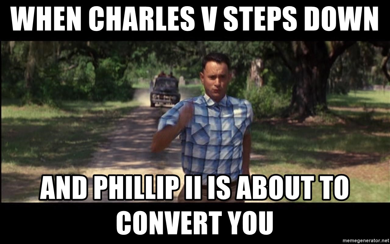 Forrest gump running - When charles v steps down and phillip ii is about to convert you