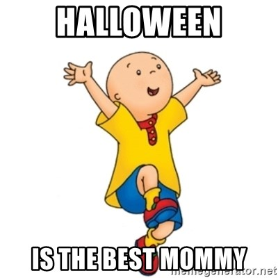 caillou - HALLOWEEN IS THE BEST MOMMY
