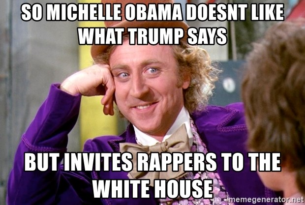 Willy Wonka - so Michelle Obama doesnt like what Trump says  but invites rappers to the white house