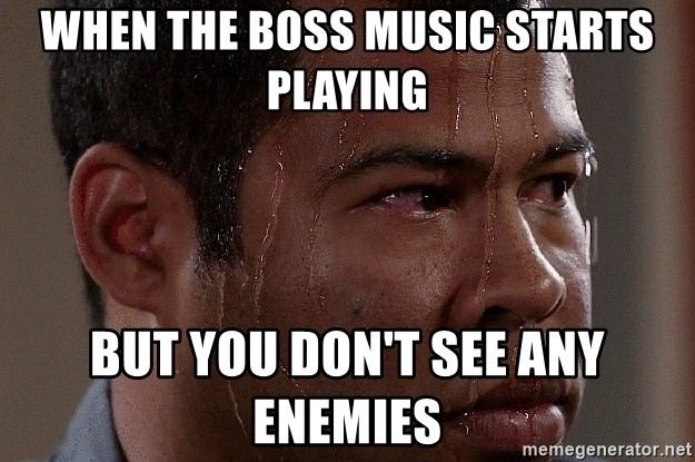 When the boss music starts playing But you don't see any enemies