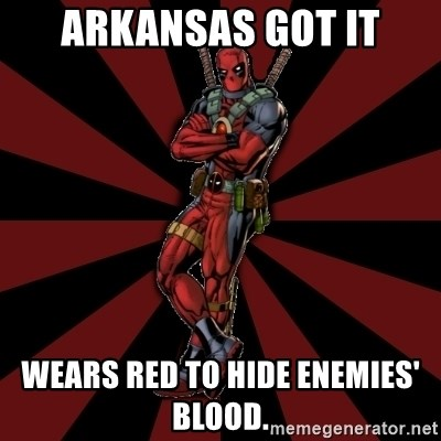 FTFW Deadpool - Arkansas got it Wears red to hide enemies' blood.
