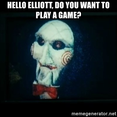 SAW - I wanna play a game - Hello Elliott, Do you want to play a game?