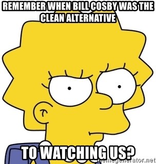 Remember When Bill Cosby Was The Clean Alternative To Watching Us Lisa Simpson Meme Generator