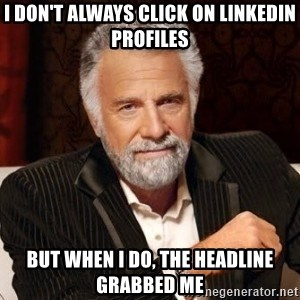 I don't always click on LinkedIn profiles But when I do, the