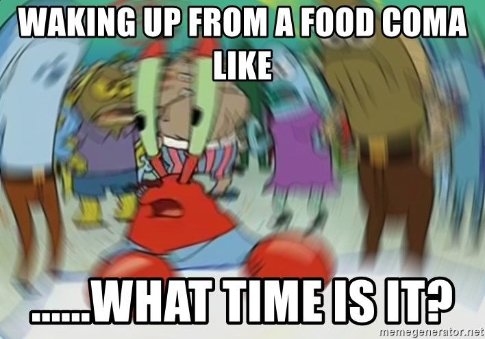 Waking Up From A Food Coma Like What Time Is It Blurry Mr