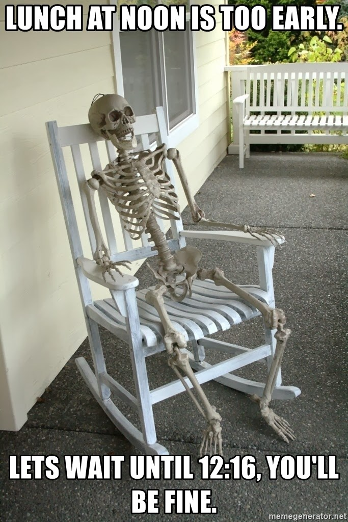 Rocking chair skeleton - Lunch at noon is too early. Lets wait until 12:16, you'll be fine.
