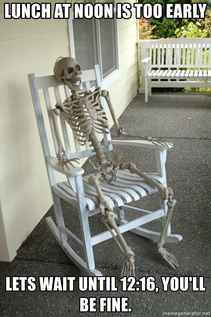 Rocking chair skeleton - Lunch at noon is too early Lets wait until 12:16, you'll be fine.