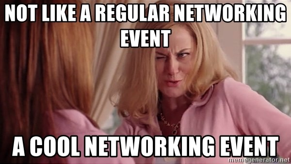 Mean Girls Cool Mom - NOT LIKE A REGULAR NETWORKING EVENT A COOL NETWORKING EVENT