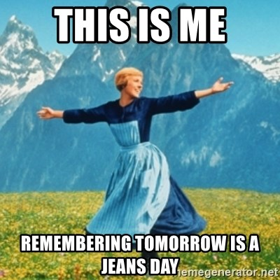 This is me Remembering tomorrow is a jeans day - Sound Of Music Lady | Meme Generator