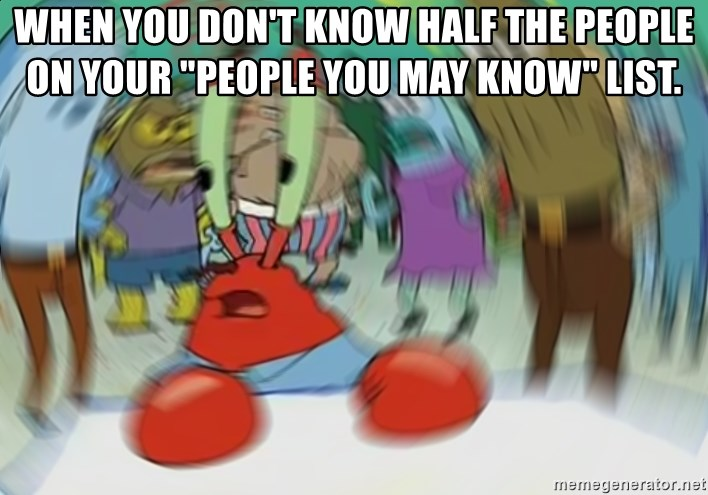 """Blurry Mr Krab - When you don't know half the people on your """"people you may know"""" list."""