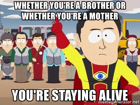 Captain Hindsight South Park - whether you're a brother or whether you're a mother you're staying alive