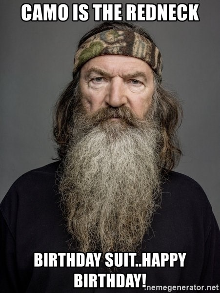 camo is the redneck birthday suithappy birthday camo is the redneck birthday suit happy birthday! duck dynasty