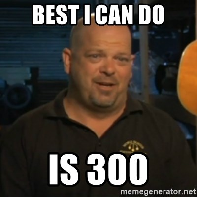 best i can do is 300 best i can do is 300 pawn stars rick harrison meme generator