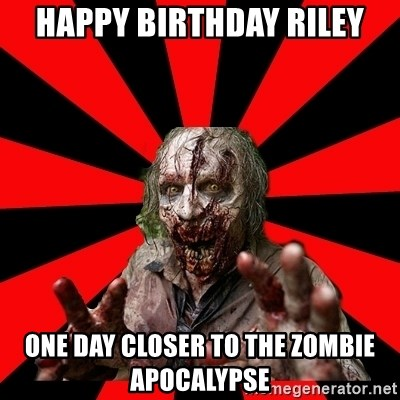 Zombie - Happy Birthday Riley One day closer to The zombie apocalypse