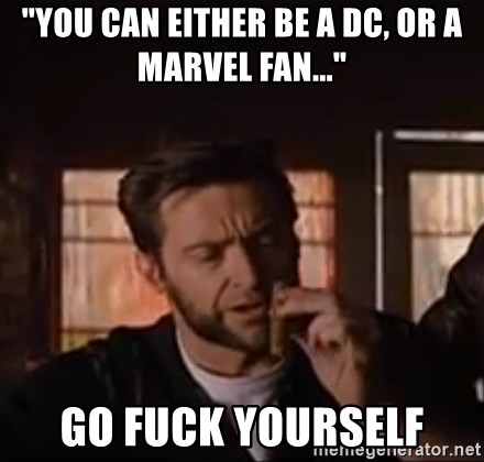 """Wolverine First Class - """"you can either be a dc, or a marvel fan..."""" go fuck yourself"""