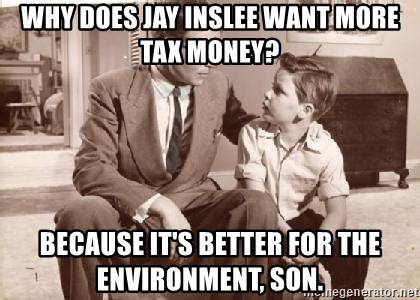 Racist Father - Why does Jay Inslee want more tax money? Because it's better for the environment, son.