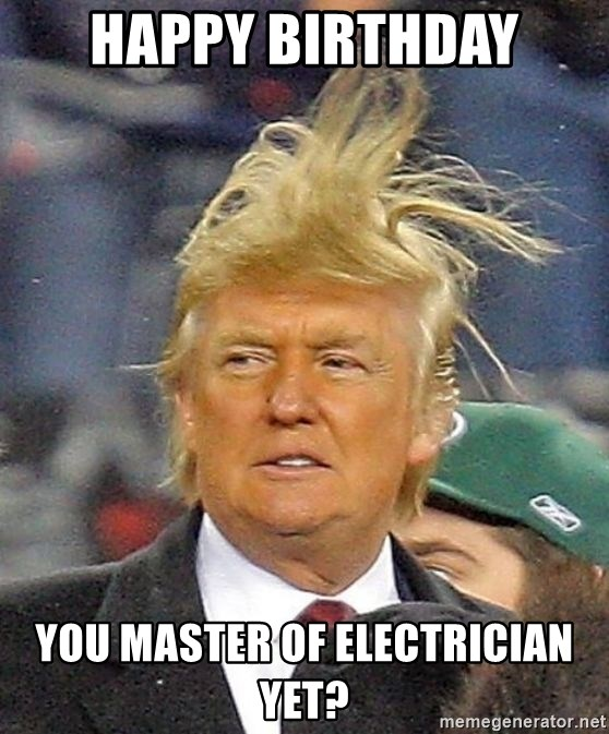 72759432 happy birthday you master of electrician yet? donald trump wild
