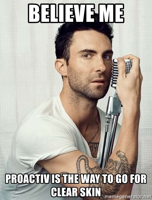 believe me proactiv is the way to go for clear skin adam levine