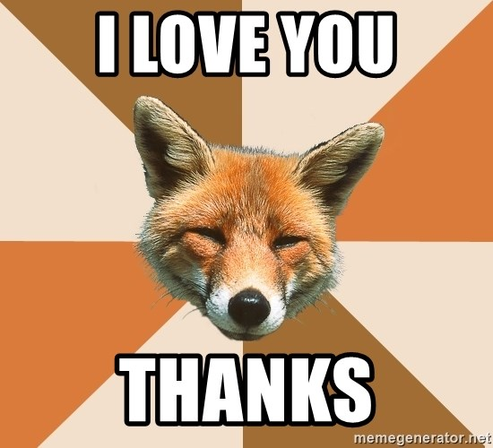 Condescending Fox - i love you thanks