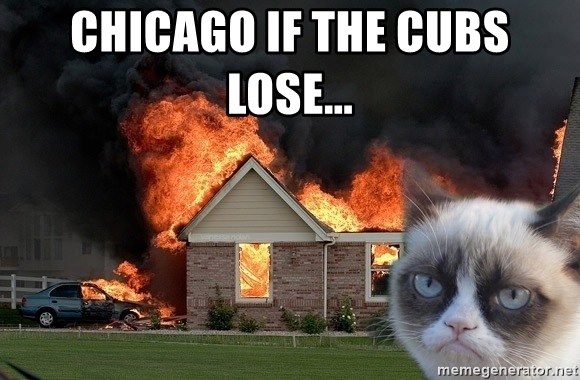 grumpy cat 8 - Chicago if the Cubs lose...