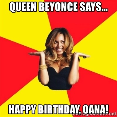 Queen Beyonce Says Happy Birthday Oana Beyonce Giselle