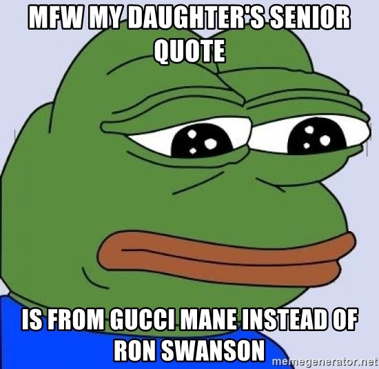 MFW my daughter's Senior Quote Is from Gucci Mane instead of