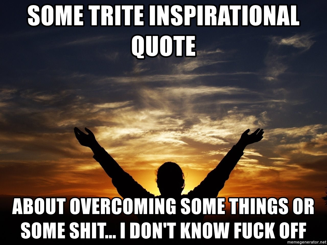Inspirational Quote Generator Awesome Some Trite Inspirational Quote About Overcoming Some Things Or