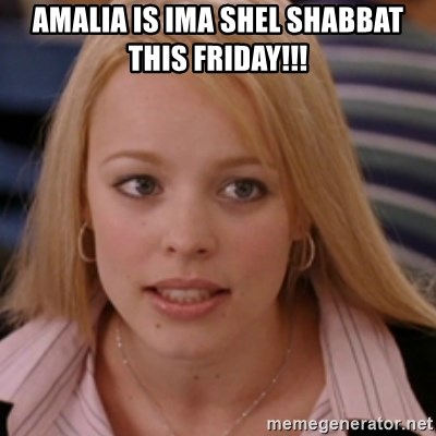 mean girls - Amalia is Ima shel Shabbat this Friday!!!