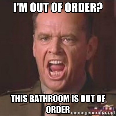 I M Out Of Order This Bathroom Is Out Of Order Jack Nicholson
