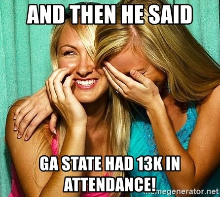 Laughing Whores - And then he said Ga State had 13k in attendance!