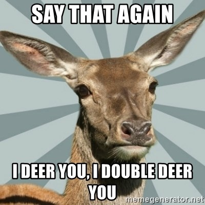 Comox Valley Deer - say that again i deer you, i double deer you