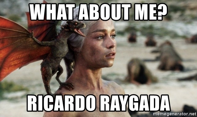 Mother of Dragons - What about me? Ricardo Raygada