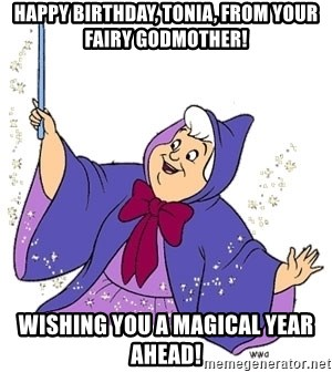Happy Birthday, Tonia, from your fairy godmother! Wishing