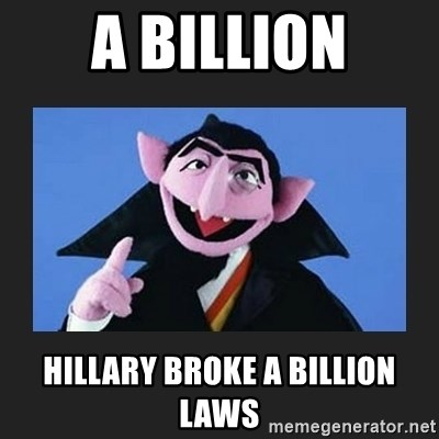 The Count from Sesame Street - A billion Hillary broke a billion laws
