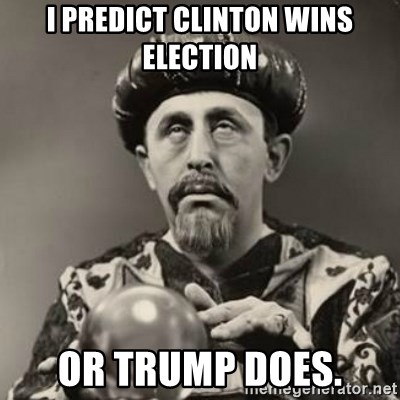 Dramatic Fortune Teller - i predict clinton wins election or trump does.