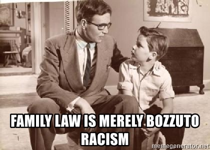 Racist Father -  Family law is merely bozzuto racism