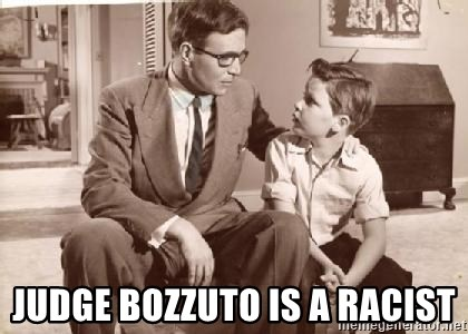 Racist Father -  Judge bozzuto is a racist