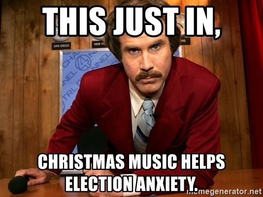 NewsFlash...This Just In... - This just in, Christmas music helps election anxiety.