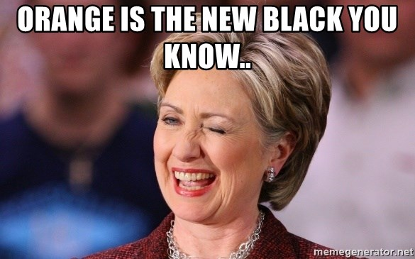Orange Is The New Black You Know Hillary Clinton Wink Meme Generator