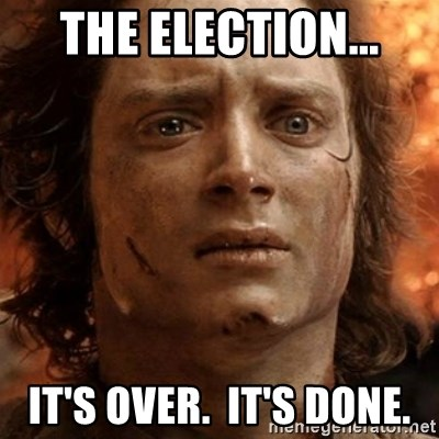 frodo it's over - The Election... It's over.  It's Done.