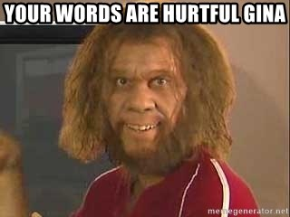 Image result for Your words are hurtful memes