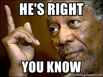 he's right you know - Morgan Freeman He's Right You Know | Meme Generator