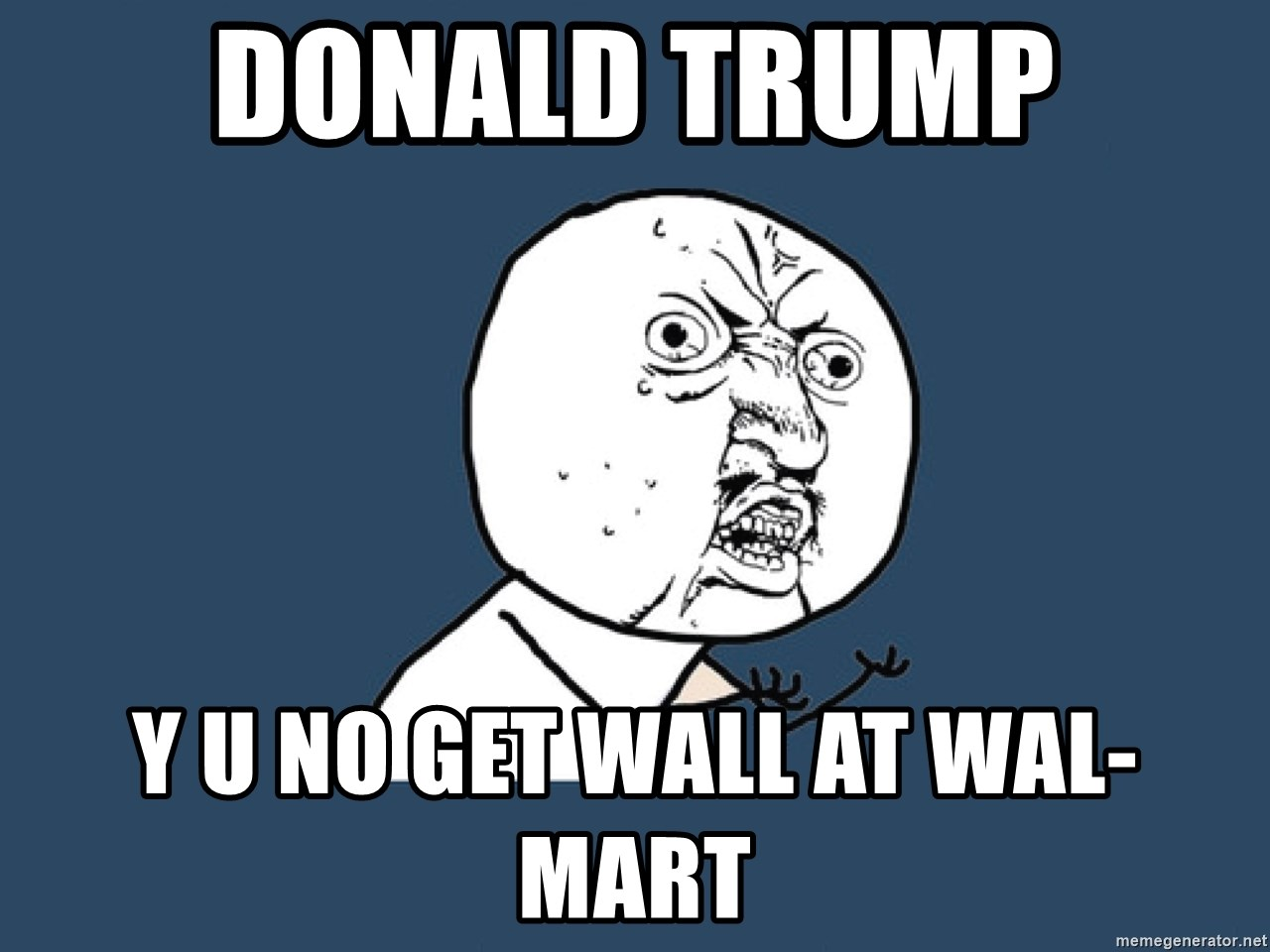 Y U No - donald trump y u no get wall at wal-mart