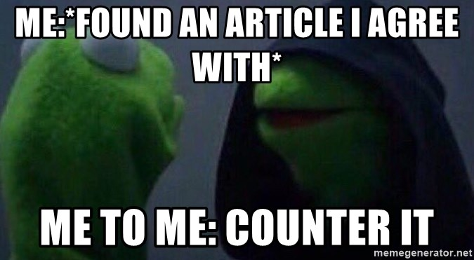 Evil kermit - Me:*found an article I agree with* Me to me: Counter it