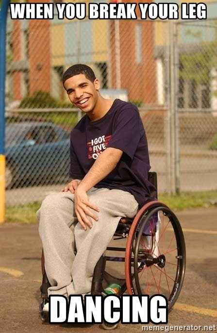 Drake Wheelchair - When you break your leg Dancing