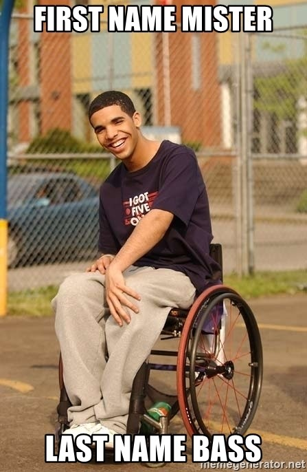 Drake Wheelchair - First name Mister Last Name Bass